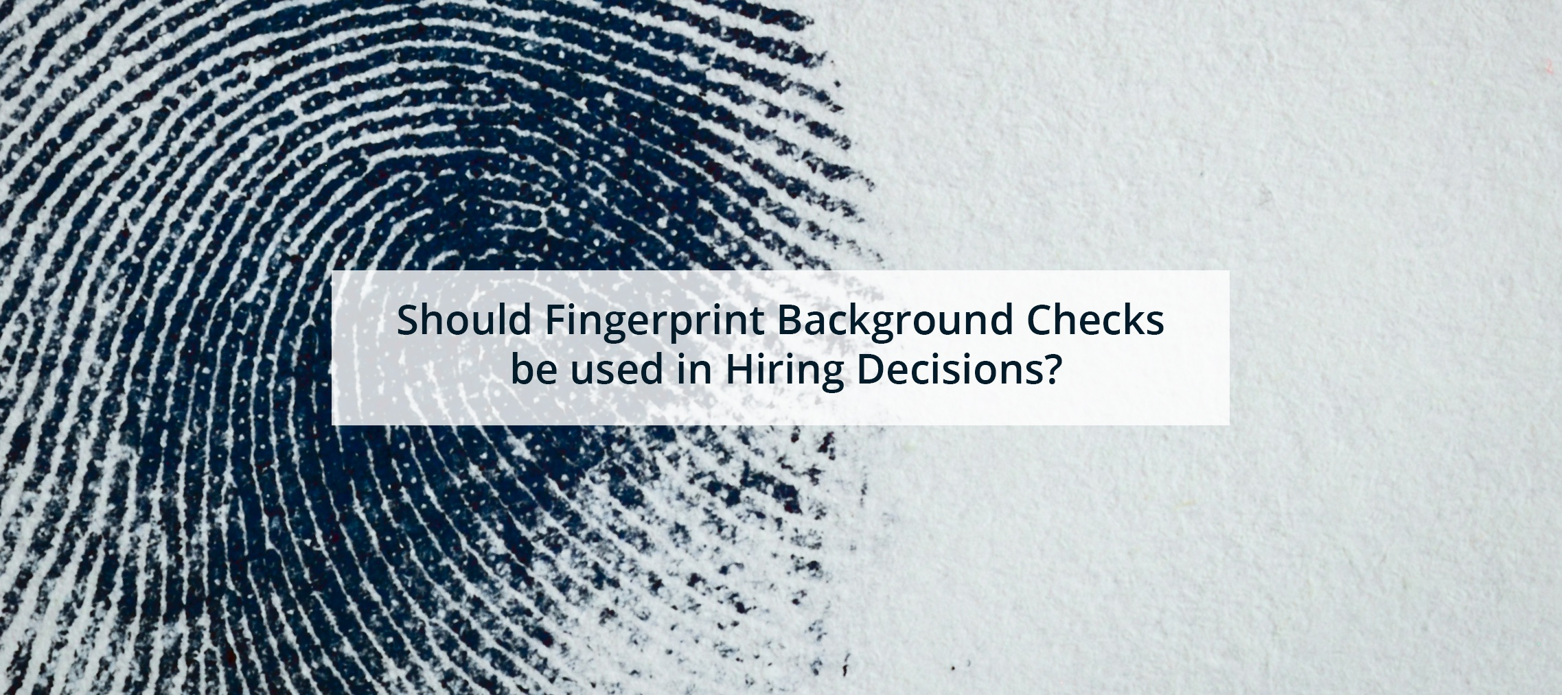 Should Fingerprint Background Checks Be Used In Hiring